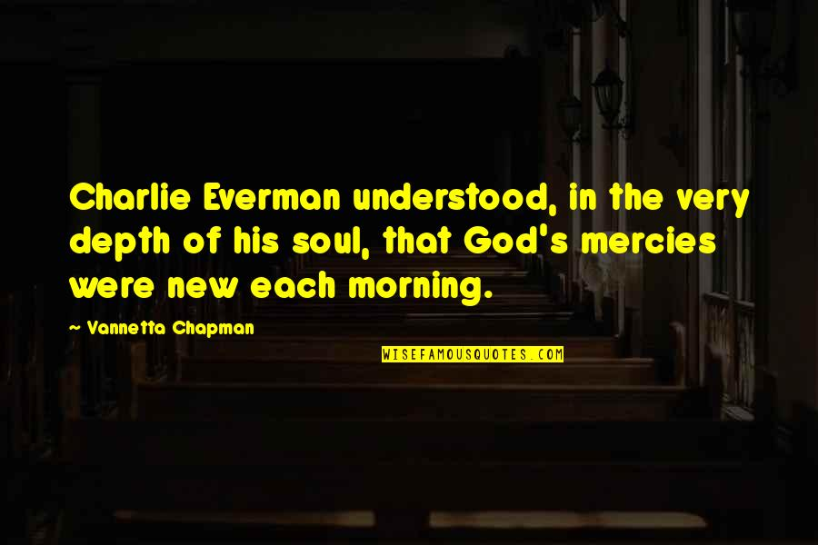 Miracles And God Quotes By Vannetta Chapman: Charlie Everman understood, in the very depth of