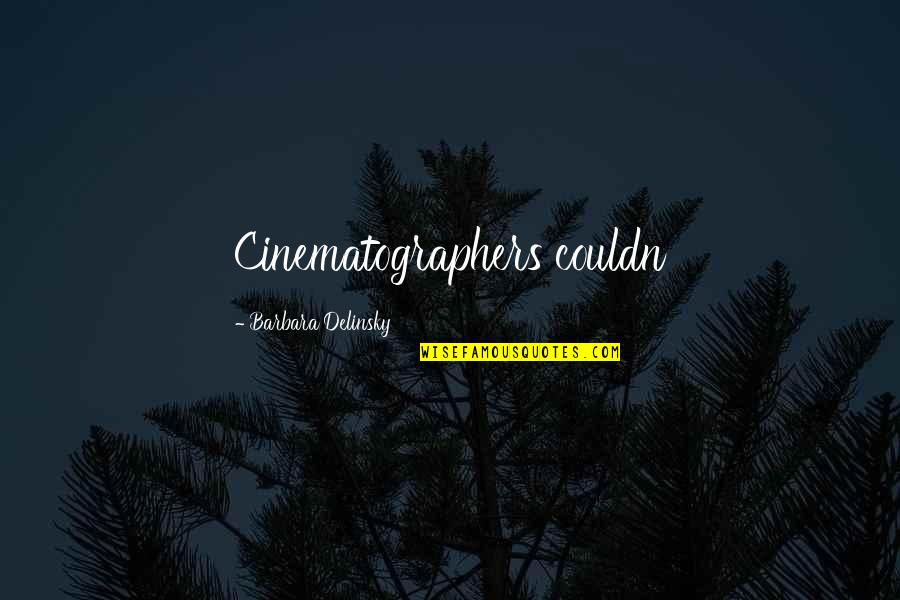 Miracles Not Happening Quotes By Barbara Delinsky: Cinematographers couldn