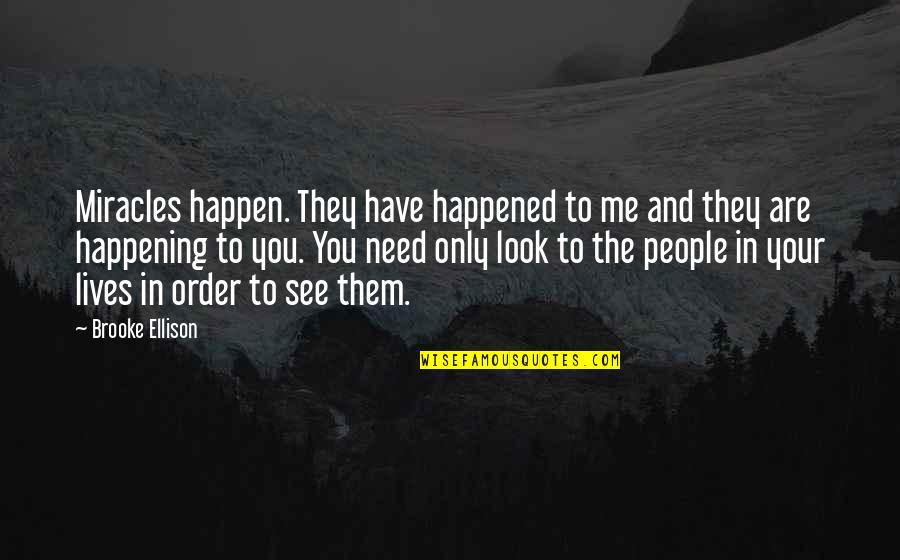 Miracles Not Happening Quotes By Brooke Ellison: Miracles happen. They have happened to me and