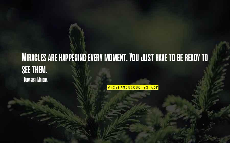 Miracles Not Happening Quotes By Debasish Mridha: Miracles are happening every moment. You just have