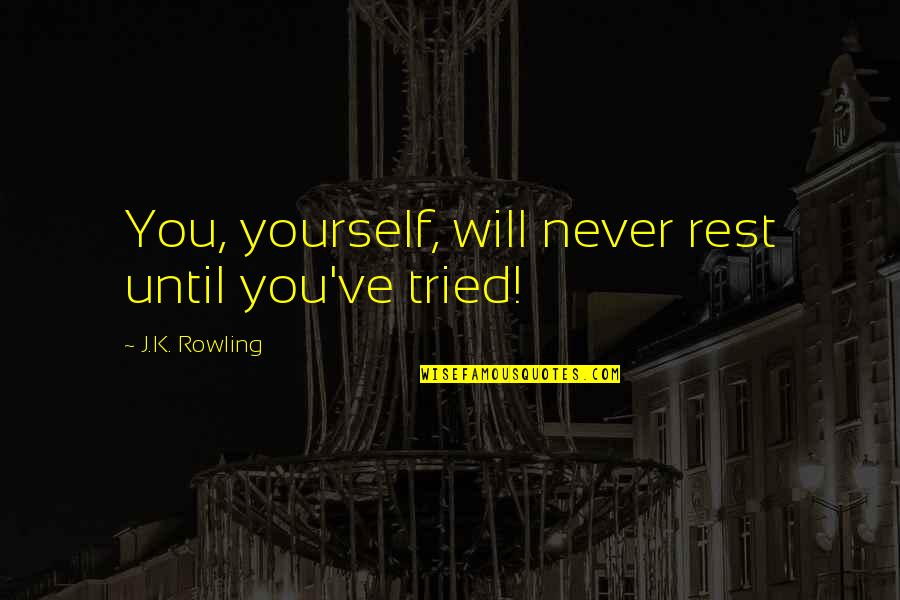 Miracles Not Happening Quotes By J.K. Rowling: You, yourself, will never rest until you've tried!