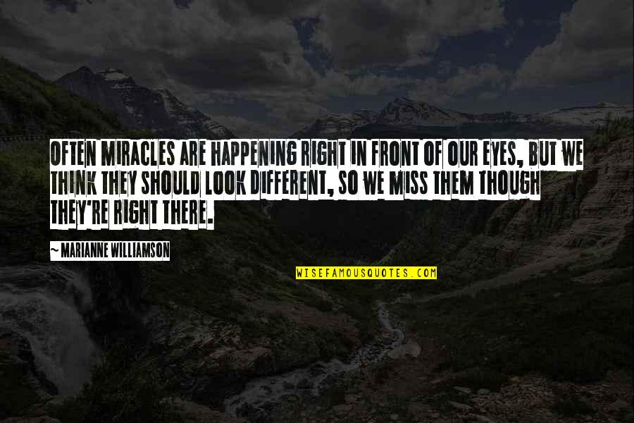 Miracles Not Happening Quotes By Marianne Williamson: Often miracles are happening right in front of