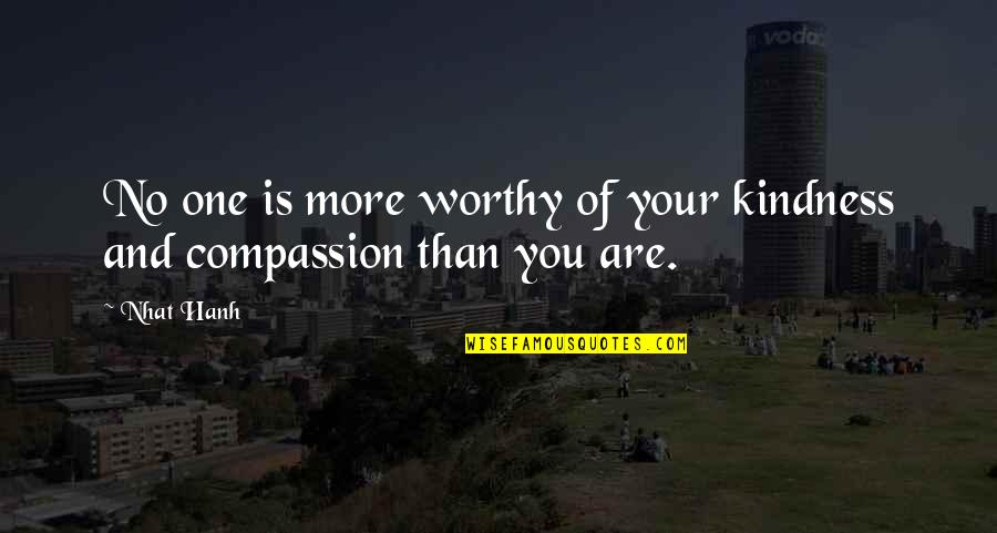 Miracles Not Happening Quotes By Nhat Hanh: No one is more worthy of your kindness