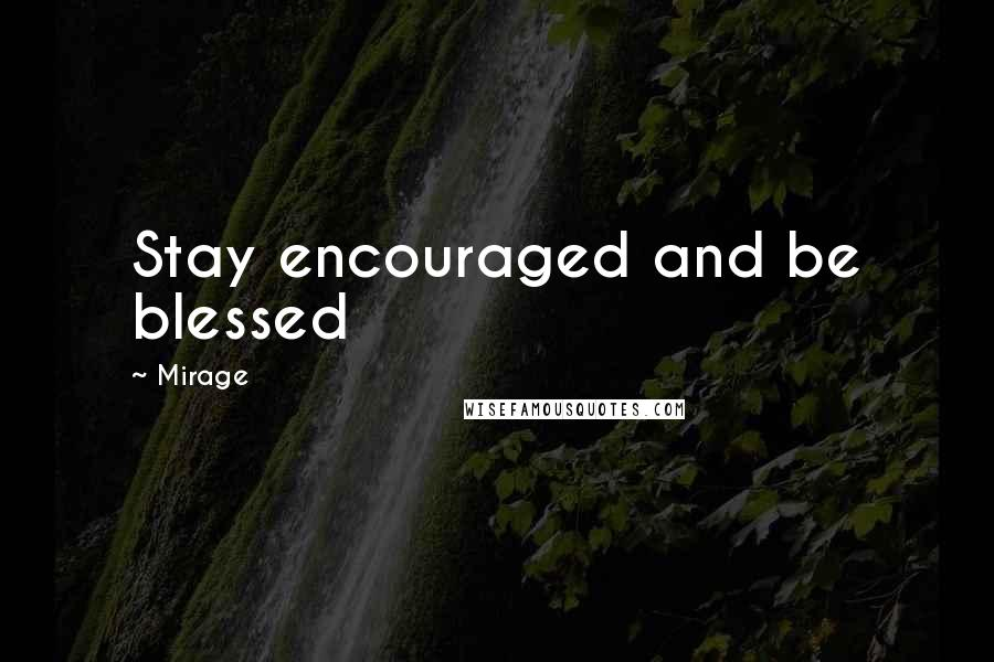 Mirage quotes: Stay encouraged and be blessed