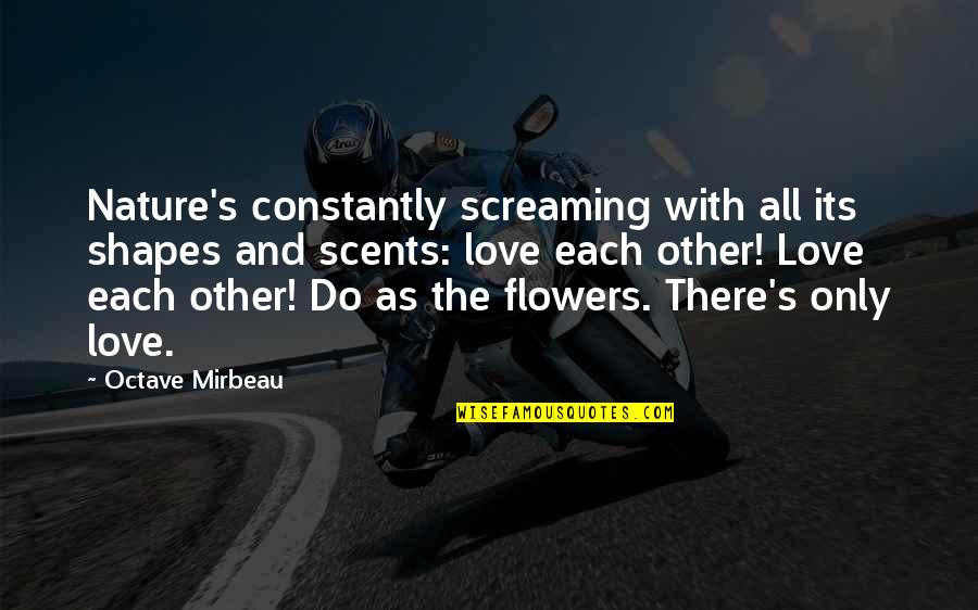 Mirbeau Quotes By Octave Mirbeau: Nature's constantly screaming with all its shapes and