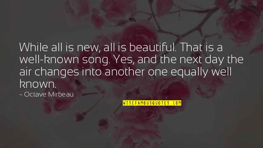Mirbeau Quotes By Octave Mirbeau: While all is new, all is beautiful. That