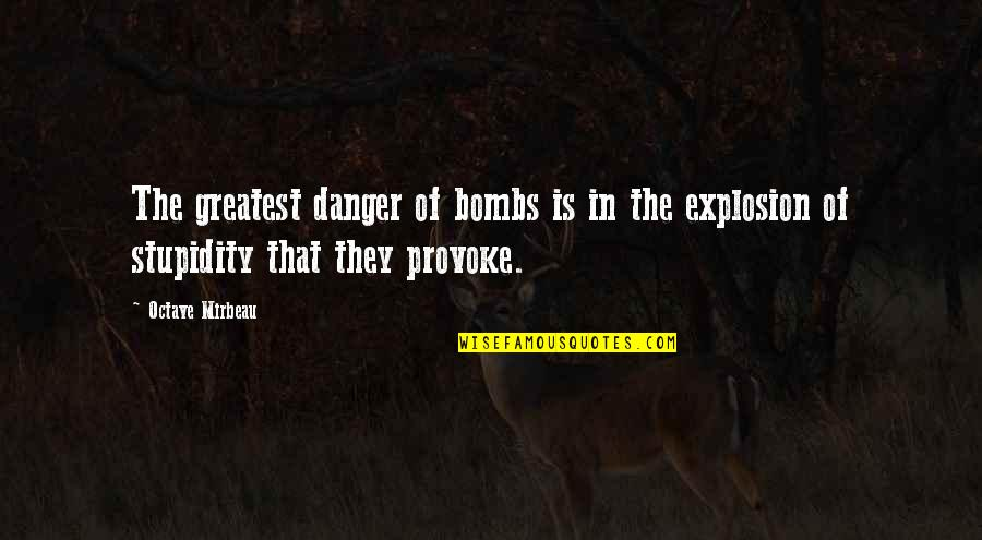 Mirbeau Quotes By Octave Mirbeau: The greatest danger of bombs is in the