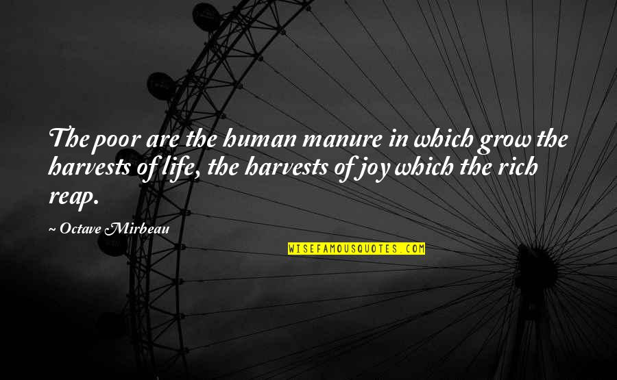 Mirbeau Quotes By Octave Mirbeau: The poor are the human manure in which