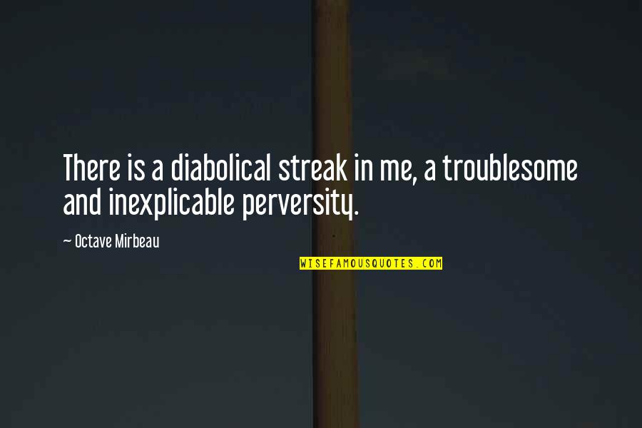 Mirbeau Quotes By Octave Mirbeau: There is a diabolical streak in me, a