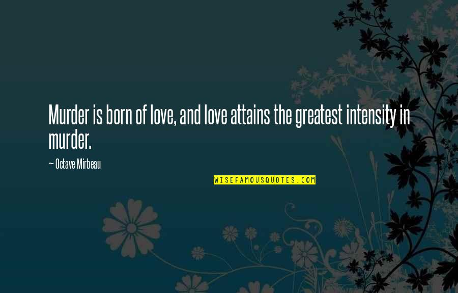 Mirbeau Quotes By Octave Mirbeau: Murder is born of love, and love attains