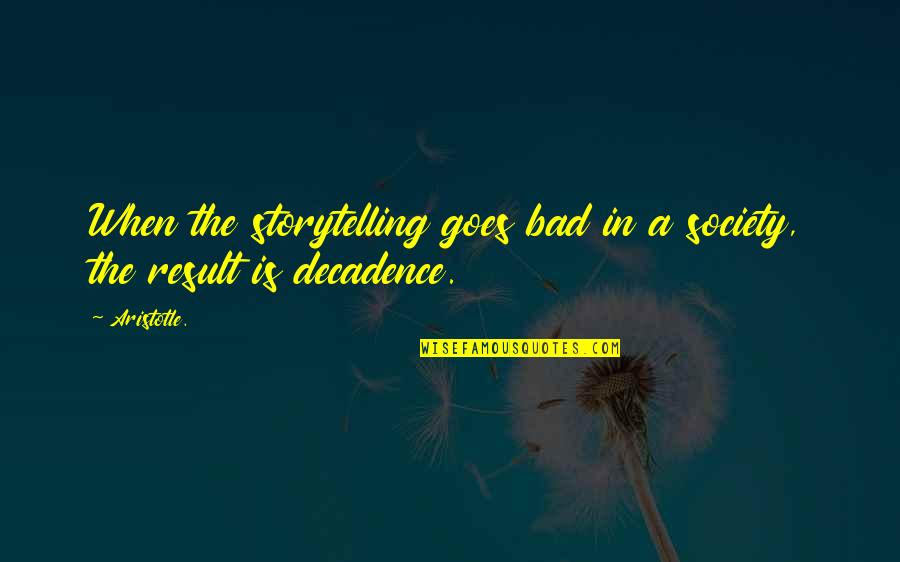 Mired Quotes By Aristotle.: When the storytelling goes bad in a society,