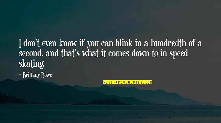 Mired Quotes By Brittany Bowe: I don't even know if you can blink