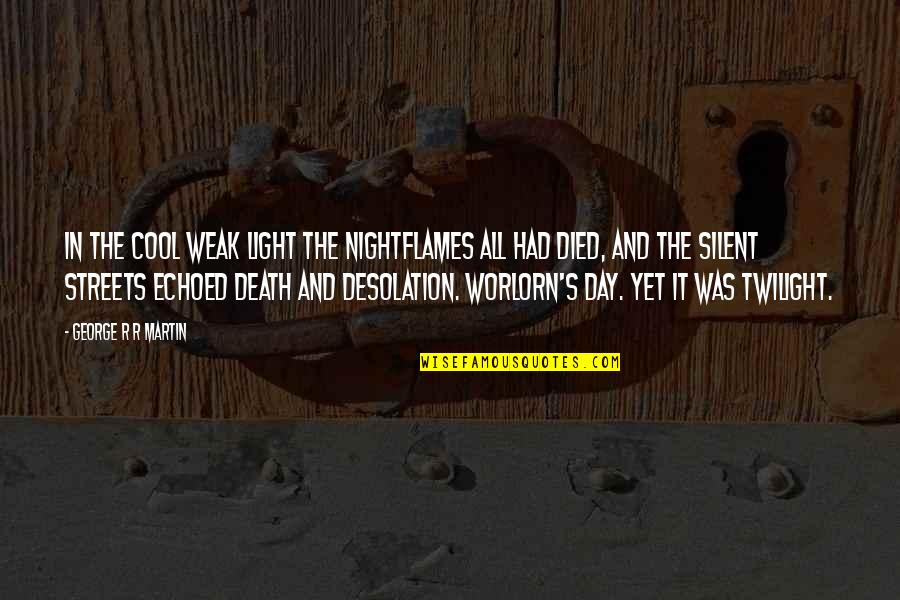 Mired Quotes By George R R Martin: In the cool weak light the nightflames all