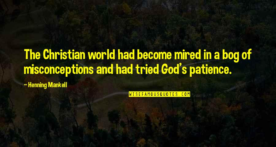 Mired Quotes By Henning Mankell: The Christian world had become mired in a