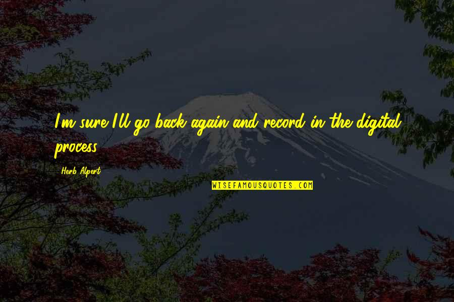 Mired Quotes By Herb Alpert: I'm sure I'll go back again and record
