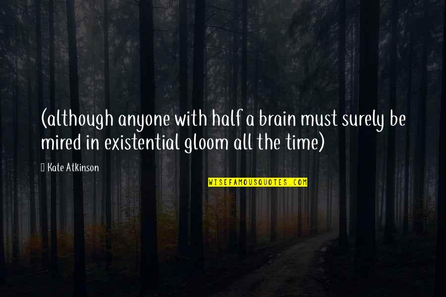 Mired Quotes By Kate Atkinson: (although anyone with half a brain must surely