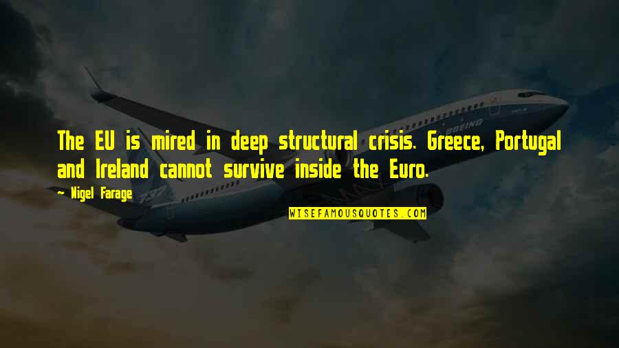 Mired Quotes By Nigel Farage: The EU is mired in deep structural crisis.