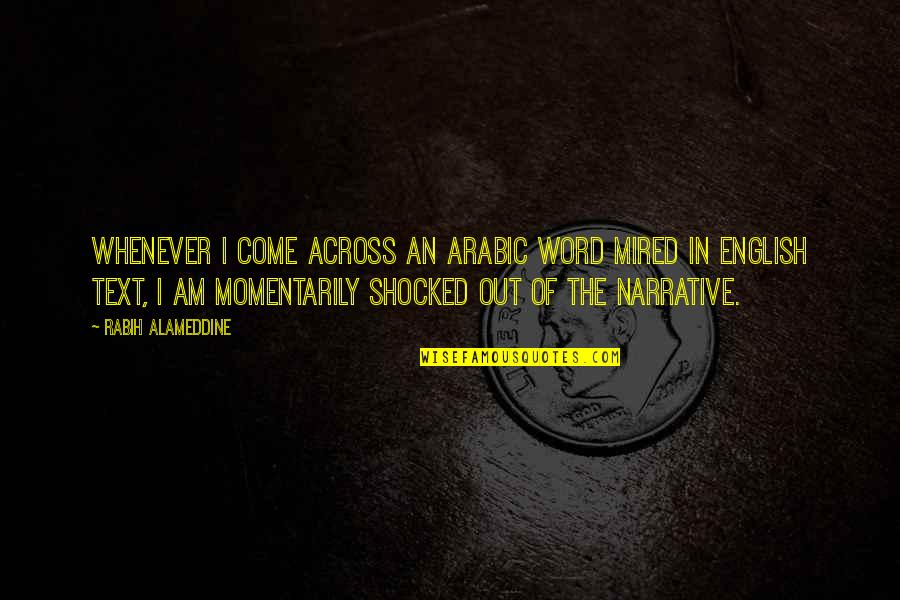 Mired Quotes By Rabih Alameddine: Whenever I come across an Arabic word mired