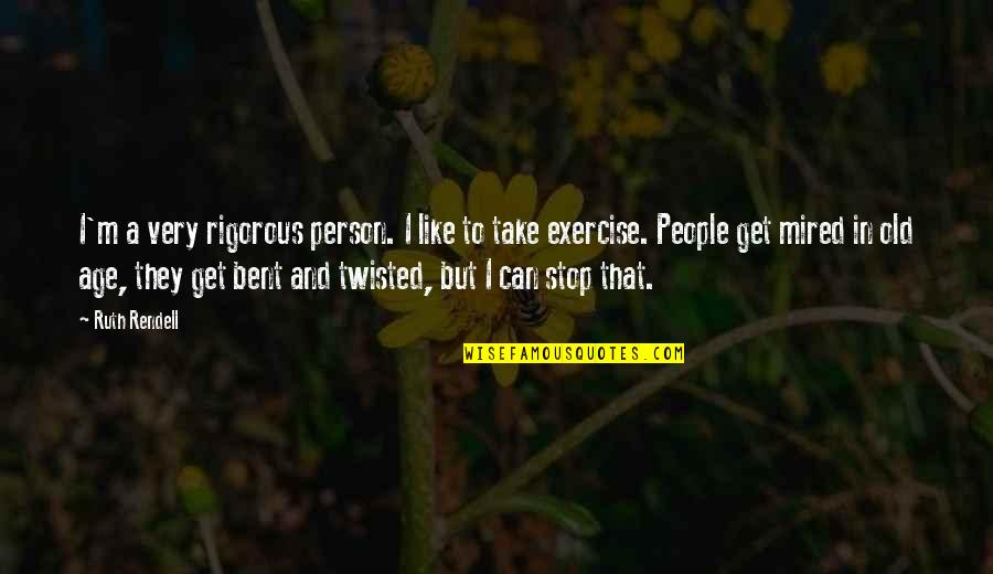 Mired Quotes By Ruth Rendell: I'm a very rigorous person. I like to