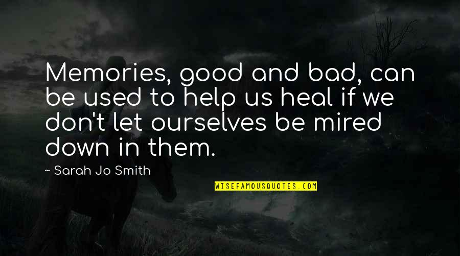 Mired Quotes By Sarah Jo Smith: Memories, good and bad, can be used to