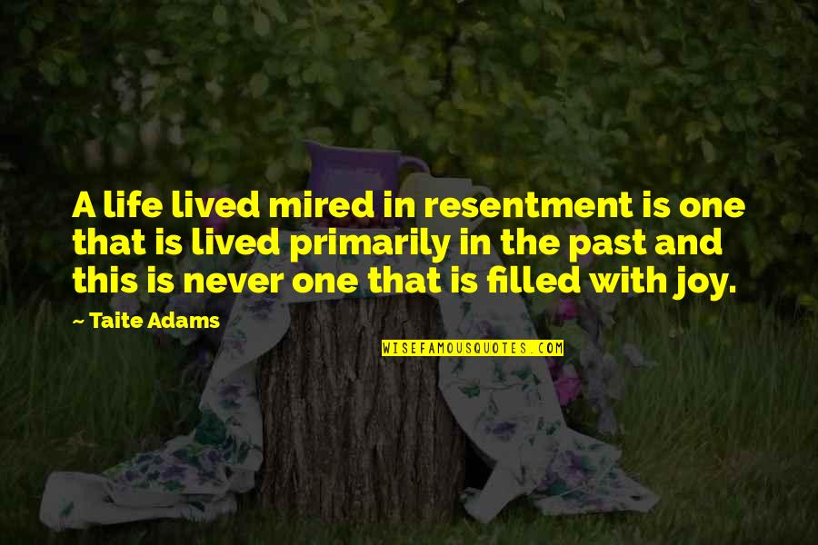 Mired Quotes By Taite Adams: A life lived mired in resentment is one