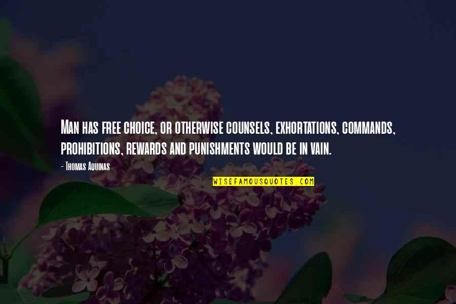 Mired Quotes By Thomas Aquinas: Man has free choice, or otherwise counsels, exhortations,