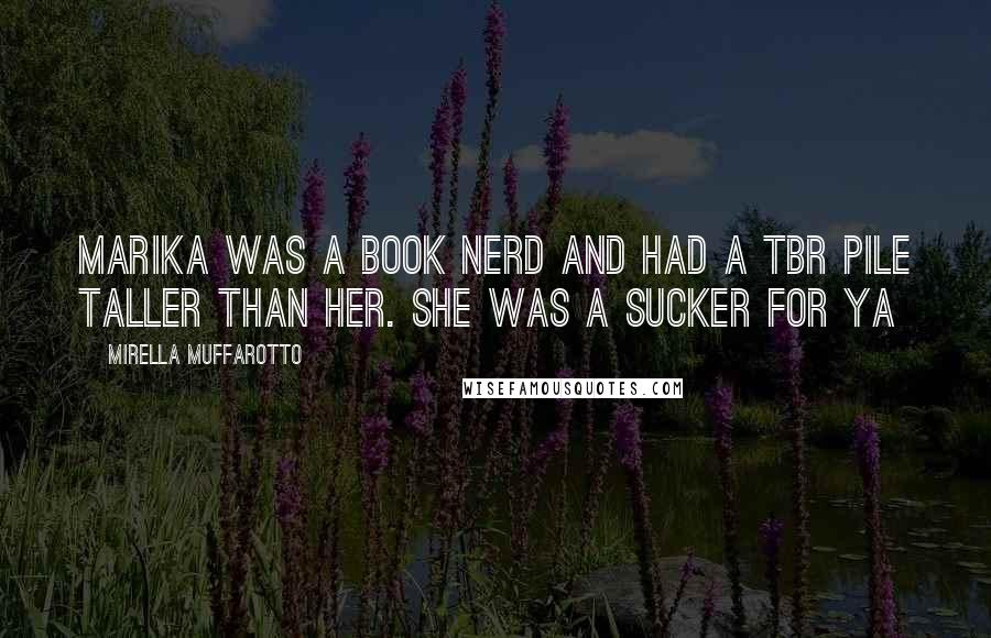 Mirella Muffarotto quotes: Marika was a book nerd and had a TBR pile taller than her. She was a sucker for YA