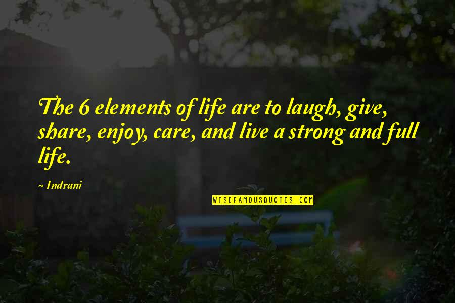 Miriam Ali Quotes By Indrani: The 6 elements of life are to laugh,