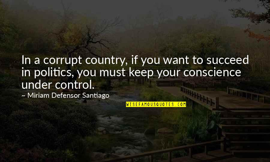 Miriam Defensor Quotes By Miriam Defensor Santiago: In a corrupt country, if you want to