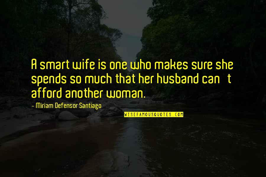 Miriam Defensor Quotes By Miriam Defensor Santiago: A smart wife is one who makes sure