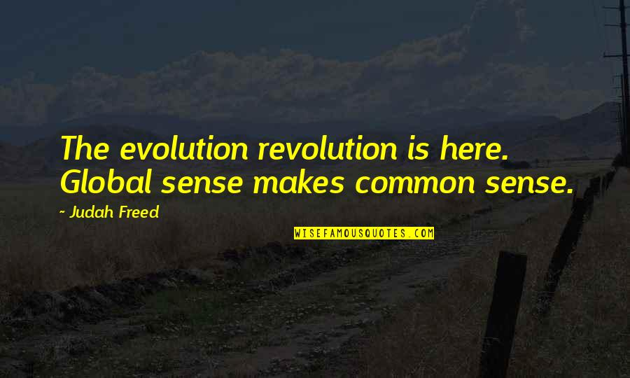Miriam Funny Quotes By Judah Freed: The evolution revolution is here. Global sense makes