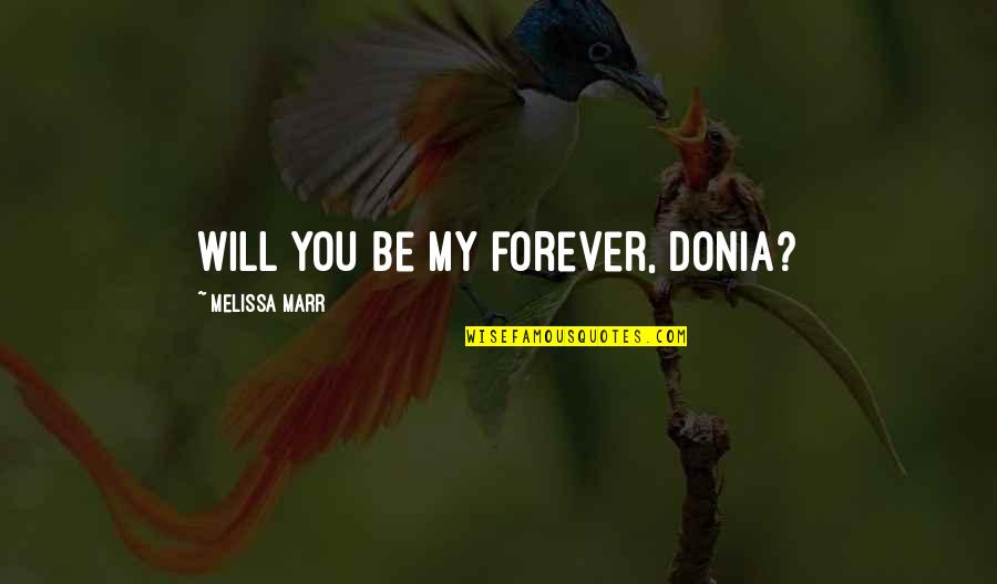 Miriam Funny Quotes By Melissa Marr: Will you be my forever, Donia?