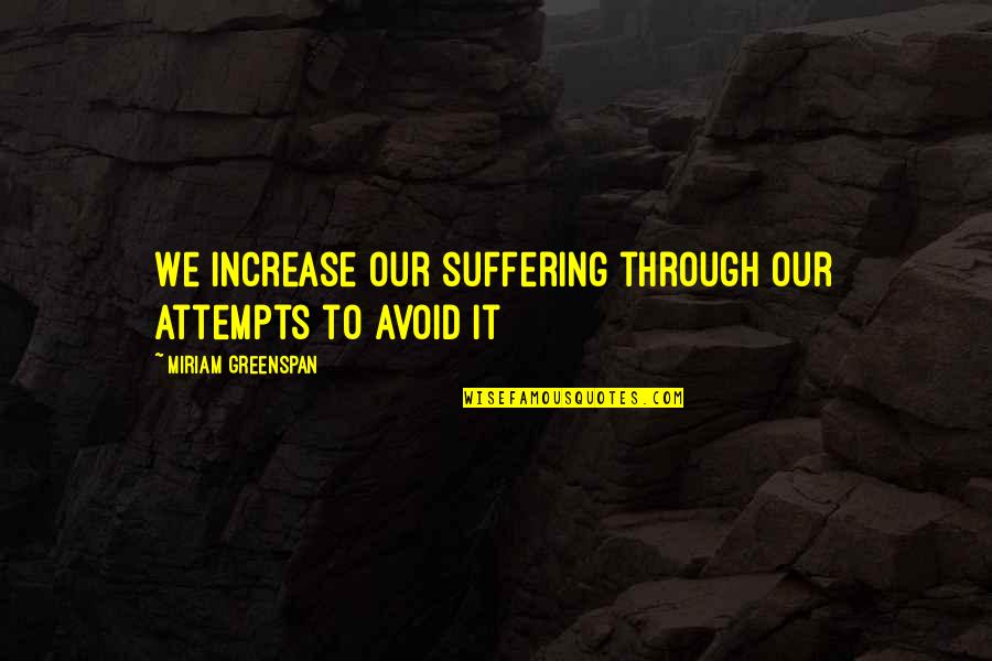 Miriam Greenspan Quotes By Miriam Greenspan: We increase our suffering through our attempts to