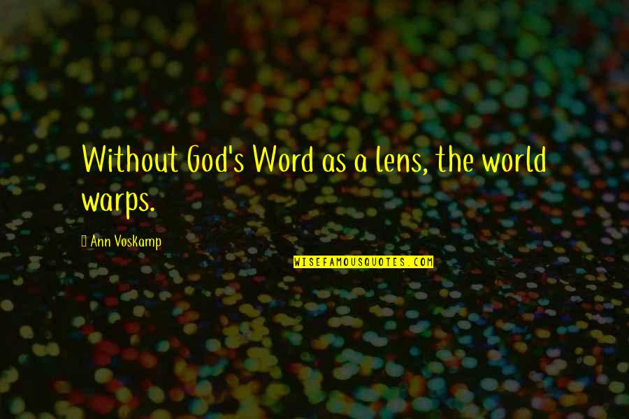 Miris Quotes By Ann Voskamp: Without God's Word as a lens, the world