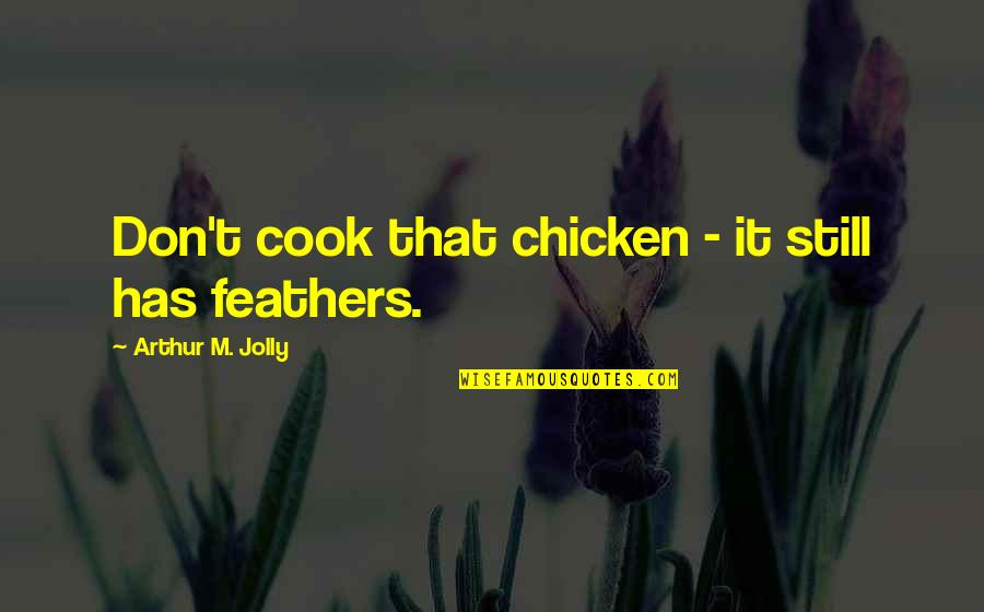 Miris Quotes By Arthur M. Jolly: Don't cook that chicken - it still has