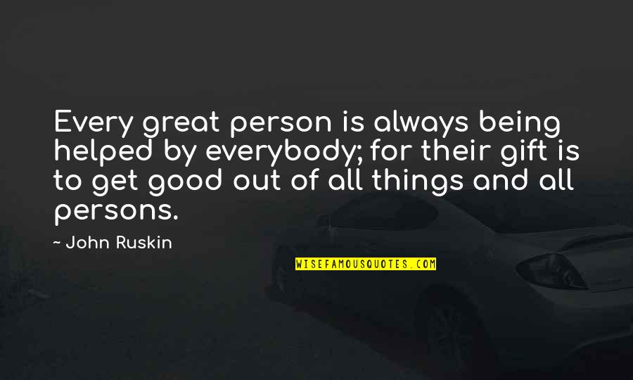 Miris Quotes By John Ruskin: Every great person is always being helped by