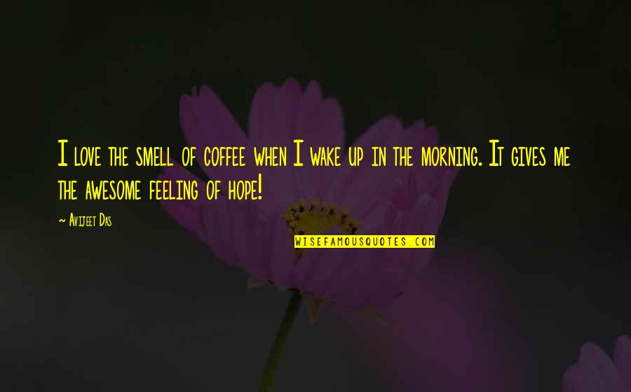 Mirjam's Quotes By Avijeet Das: I love the smell of coffee when I