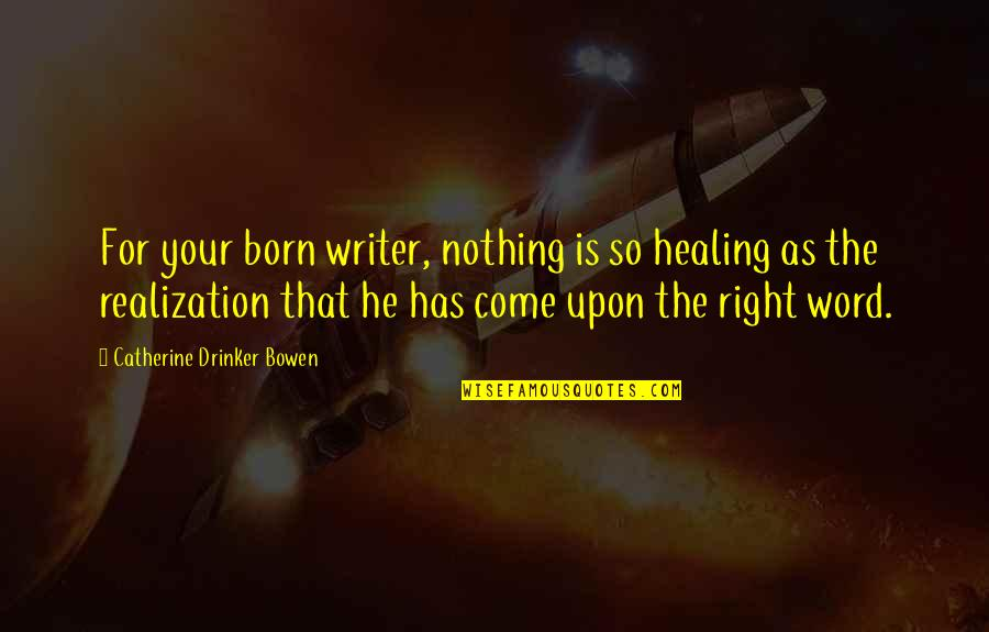 Mirjam's Quotes By Catherine Drinker Bowen: For your born writer, nothing is so healing
