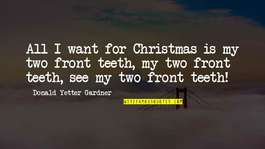 Mirjam's Quotes By Donald Yetter Gardner: All I want for Christmas is my two