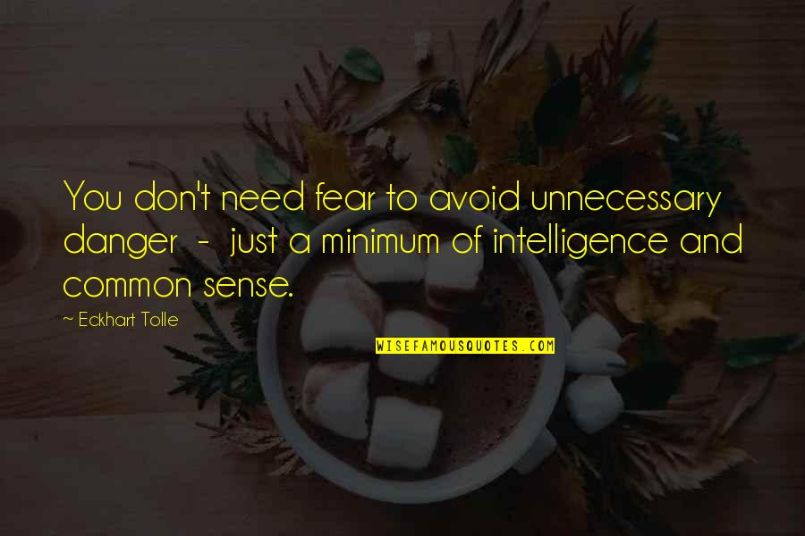 Mirjam's Quotes By Eckhart Tolle: You don't need fear to avoid unnecessary danger