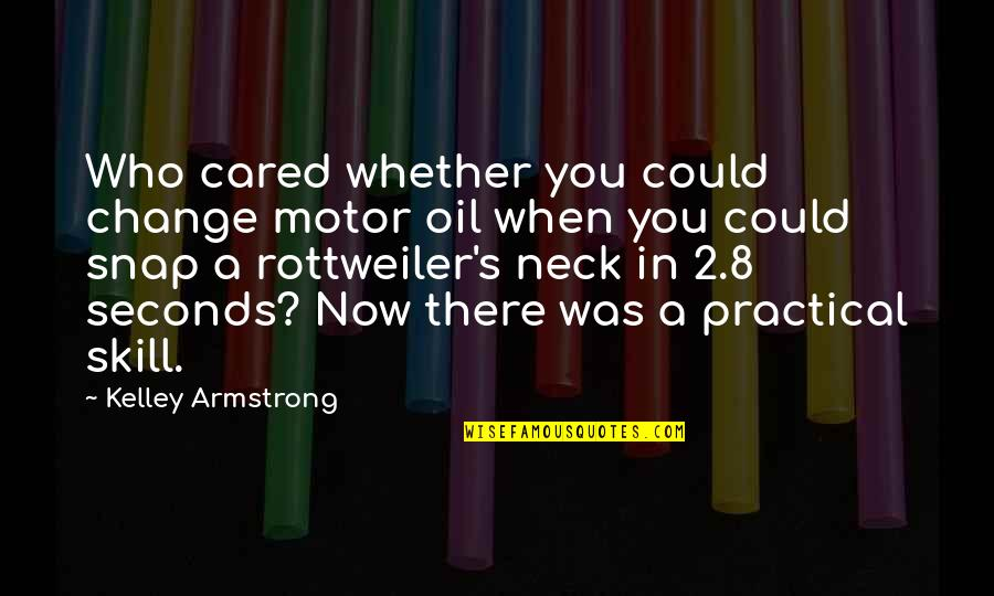 Mirjam's Quotes By Kelley Armstrong: Who cared whether you could change motor oil