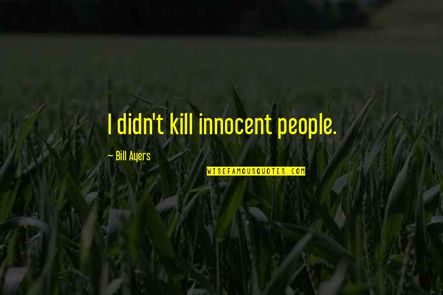Mirkwood Elves Quotes By Bill Ayers: I didn't kill innocent people.