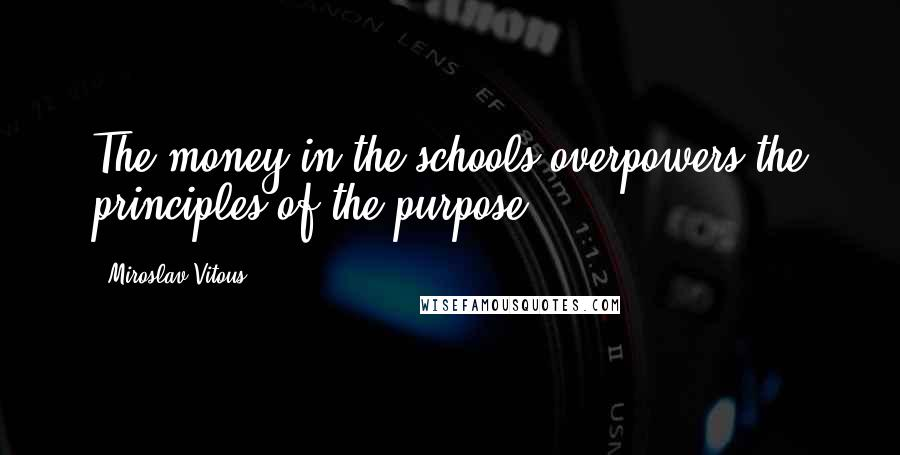Miroslav Vitous quotes: The money in the schools overpowers the principles of the purpose.