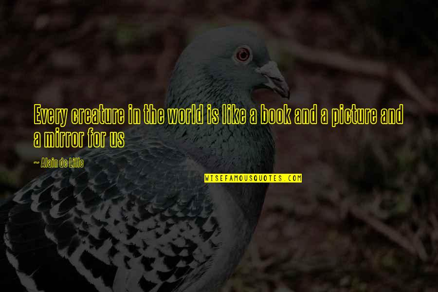Mirrors Picture Quotes By Alain De Lille: Every creature in the world is like a