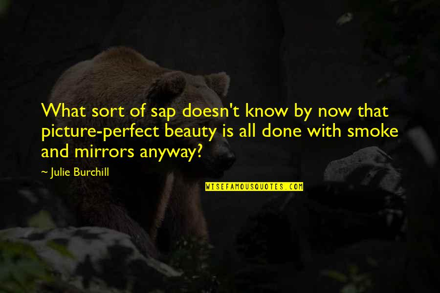 Mirrors Picture Quotes By Julie Burchill: What sort of sap doesn't know by now