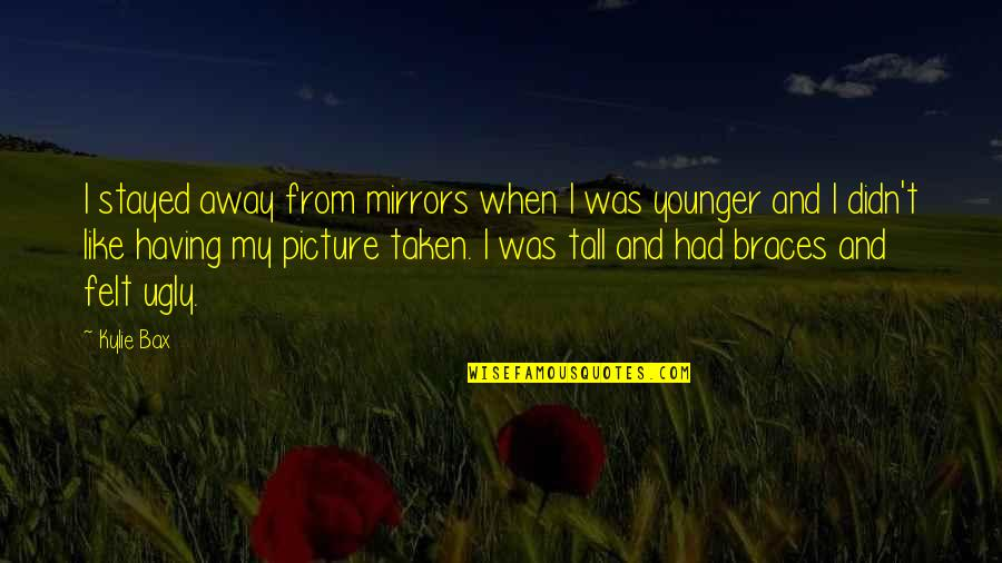 Mirrors Picture Quotes By Kylie Bax: I stayed away from mirrors when I was