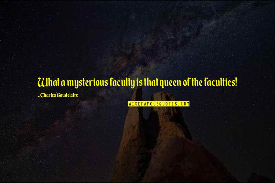 Misaki Takahashi Quotes By Charles Baudelaire: What a mysterious faculty is that queen of