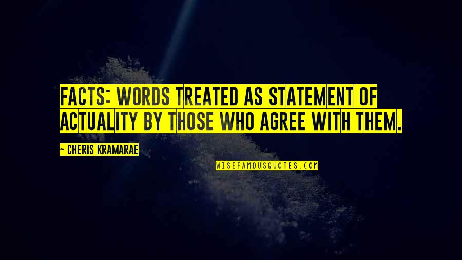 Misaki Takahashi Quotes By Cheris Kramarae: Facts: Words treated as statement of actuality by