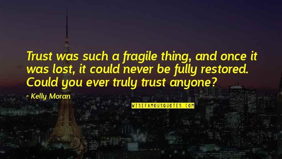 Misaki Takahashi Quotes By Kelly Moran: Trust was such a fragile thing, and once