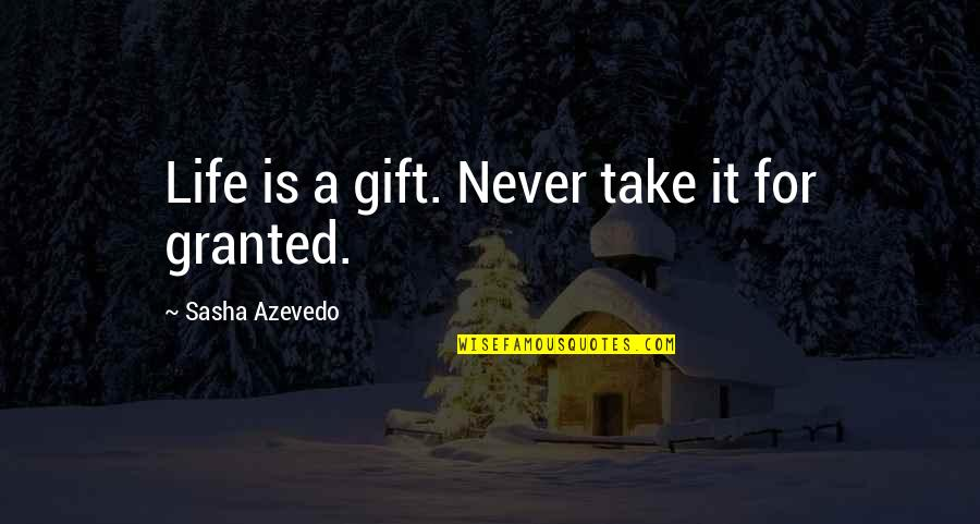 Misaki Takahashi Quotes By Sasha Azevedo: Life is a gift. Never take it for